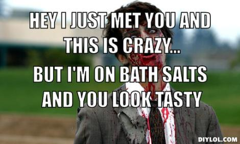 zombie-meme-generator-hey-i-just-met-you-and-this-is-crazy-but-i-m-on-bath-salts-and-you-look-tasty-e0b32f